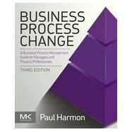 Business Process Change: A Business Process Management Guide for Managers and Process Professionals by Harmon, Paul, 9780128003879