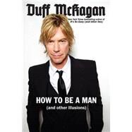 How to Be a Man by McKagan, Duff; Kornelis, Chris (CON), 9780306823879