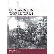 Us Marine in World War I by Gilbert, Ed; Gilbert, Catherine; Shumate, Johnny, 9781472813879
