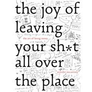 The Joy of Leaving Your Sh*t All over the Place by Mccartney, Jennifer, 9781581573879