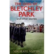 The Debs of Bletchley Park and Other Stories by Smith, Michael, 9781781313879