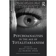 Psychoanalysis in the Age of Totalitarianism by ffytche **DO NOT USE**; Matt, 9781138793880