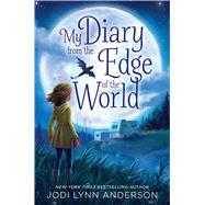 My Diary from the Edge of the World by Anderson, Jodi Lynn, 9781442483880