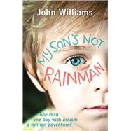 My Son's Not Rainman by Williams, John, 9781782433880