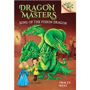 Song of the Poison Dragon: A Branches Book (Dragon Masters #5) by West, Tracey; Jones, Damien, 9780545913881