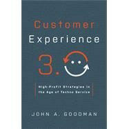 Customer Experience 3.0: High-profit Strategies in the Age of Techno Service by Goodman, John A., 9780814433881