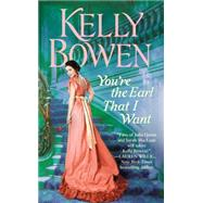 You're the Earl That I Want by Bowen, Kelly, 9781455583881