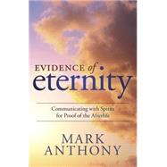 Evidence of Eternity by Anthony, Mark, 9780738743882