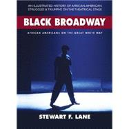 Black Broadway: African Americans on the Great White Way by Lane, Stewart F.; Leon, Kenny, 9780757003882