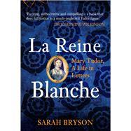 La Reine Blanche by Bryson, Sarah, 9781445673882