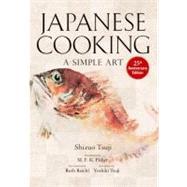 Japanese Cooking A Simple Art by Tsuji, Shizuo; Fisher, M.F.K.; Reichl, Ruth; Tsuji, Yoshiki, 9781568363882