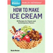 How to Make Ice Cream: 51 Recipes for Classic and Contemporary Flavors by Weston, Nicole, 9781612123882