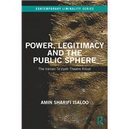 Power, Legitimacy and the Public Sphere: The Iranian TaÆziyeh Theatre Ritual by Sharifi Isaloo; Amin, 9781138213883
