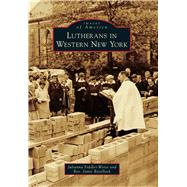 Lutherans in Western New York by Fiddler-woite, Julianna; Retallack, Jamie, 9781467133883