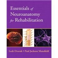 Essentials of Neuroanatomy for Rehabilitation by Dvorak, Leah; Mansfield, Paul, 9780135023884