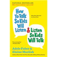 How to Talk So Kids Will Listen & Listen So Kids Will Talk by Faber, Adele; Mazlish, Elaine, 9781451663884