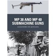 Mp 38 and Mp 40 Submachine Guns by Quesada, Alejandro de; Shumate, Johnny; Gilliland, Alan, 9781780963884