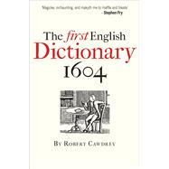 The First English Dictionary 1604: Robert Cawdrey's a Table Alphabeticall by Cawdrey, Robert; Simpson, John, 9781851243884
