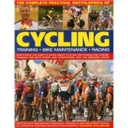 The Complete Practical Encyclopedia of Cycling: Everything You Need to Know About Cycling for Fitness and Leisure, Training for Both Sport and Competition, and the Greatest Races by Pickering, Edward, 9781780193885