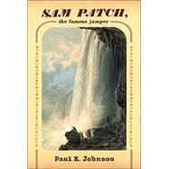 Sam Patch, the Famous Jumper by Johnson, Paul E., 9780809083886