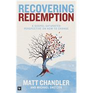 Recovering Redemption A Gospel Saturated Perspective on How to Change by Chandler, Matt; Snetzer, Michael, 9781433683886