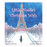 Little Noelle's Christmas Wish by Mcnamara, Meg; Bechtold, Rose, 9781483563886
