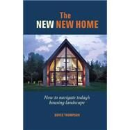 The New New Home: Getting the House of Your Dreams With Your Eyes Wide Open by Thompson, Boyce, 9781627103886