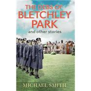 The Debs of Bletchley Park by Smith, Michael, 9781781313886