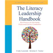 The Literacy Leadership Handbook Best Practices for Developing Professional Literacy Communities by Lassonde, Cindy A; Tucker, Kristine C., 9780133013887