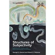 Structures of Subjectivity: Explorations in Psychoanalytic Phenomenology and Contextualism by Atwood; George E., 9780415713887