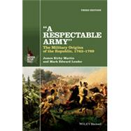 A Respectable Army by Martin, James Kirby; Lender, Mark Edward, 9781118923887
