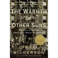 Warmth of Other Suns : The Epic Story of America's Great Migration by Wilkerson, Isabel, 9780679763888
