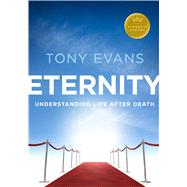 Eternity Understanding Life After Death by Evans, Tony, 9780802413888