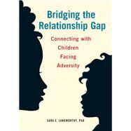 Bridging the Relationship Gap by Langeworthy, Sara, Ph.D., 9781605543888