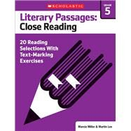 Literary Passages: Close Reading: Grade 5 20 Reading Selections With Text-Marking Exercises by Lee, Martin; Miller, Marcia, 9780545793889