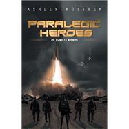 Paralegic Heroes: A New Era by Mottram, Ashley, 9781499093889