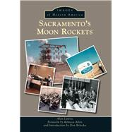 Sacramento's Moon Rockets by Lawrie, Alan; Allen, Rebecca; Brincka, Don, 9781467133890