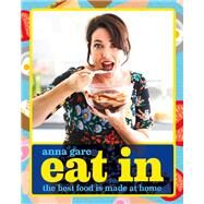 Eat in: The Best Food Is Made at Home by Gare, Anna, 9781742663890