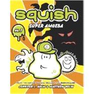 Squish 1: Super Amoeba by Holm, Jennifer L.; Holm, Matthew, 9780375843891