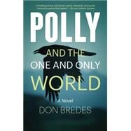 Polly and the One and Only World by Bredes, Don, 9780989983891