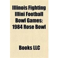 Illinois Fighting Illini Football Bowl Games : 1984 Rose Bowl, 1947 Rose Bowl, 2008 Rose Bowl, 1982 Liberty Bowl, 1992 Holiday Bowl by , 9781156333891