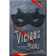 These Vicious Masks by Shanker, Tarun; Zekas, Kelly, 9781250073891