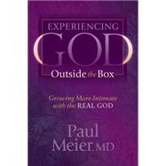 Experiencing God Outside the Box: Growing More Intimate With the Real God by Meier, Paul, M.D., 9781630473891