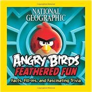National Geographic Angry Birds Feathered Fun by National Geographic Society (U. S.); Vesterbacka, Peter, 9781426213892