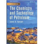 The Chemistry and Technology of Petroleum, Fifth Edition by Speight; James G., 9781439873892