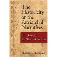 The Historicity of the Patriarchal Narratives The Quest for the Historical Abraham by Thompson, Thomas L., 9781563383892