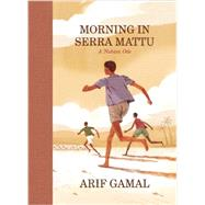 Morning in Serra Mattu A Nubian Ode by Gamal, Arif, 9781938073892