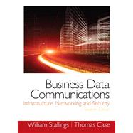 Business Data Communications- Infrastructure, Networking and Security by Stallings, William; Case, Tom, 9780133023893