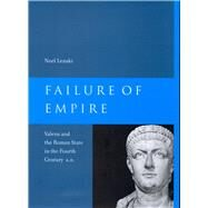Failure of Empire: Valens and the Roman State in the Fourth Century A.d. by Lenski, Noel, 9780520283893