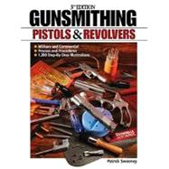 Gunsmithing: Pistols and Revolvers by Sweeney, Patrick, 9781440203893